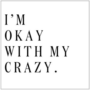 im okay with my crazy